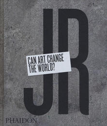 JR: Can Art Change the World? (Revised and Expanded Edition) - Nato Thompson,Joseph Remnant - cover