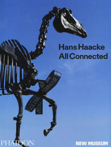 Hans Haacke: All Connected, Published in Association with the New Museum - cover