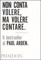 Libro Non conta volere, ma volere contare Paul Arden