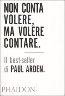 Non conta volere, ma volere contare - Paul Arden - copertina