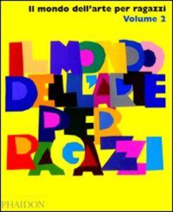 Foto Cover di Il mondo dell'arte per ragazzi. Vol. 2, Libro di  edito da Phaidon