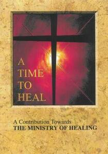 A Time to Heal (Main Report): A Contribution Towards the Ministry of Healing - cover
