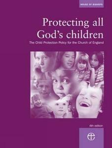 Protecting All God's Children: The Child Protection Policy of the Church of England - House of Bishops - cover