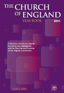 The Church of England Year Book 2015: A directory of local and national structures and organizations and the Churches and Provinces of the Anglican Communion - cover