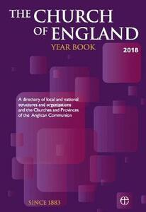 The Church of England Year Book 2018: A directory of local and national structures and organizations and the Churches and Provinces of the Anglican Communion - cover