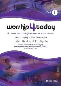 Worship 4 Today: A Course for Worship Leaders and Musicians - Helen Bent,Liz Tipple - cover