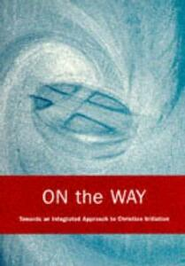 On the Way: An Integrated Approach to Christian Initiation - Michael Perham - cover