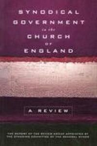 Synodical Government in the Church of England: A Review - cover