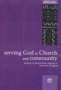 Serving God in Church and Community: Vocations for Minority Ethnic Anglicans in the Church of England - Committee for Minority Ethnic Anglican Concerns - cover