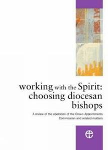 Working with the Spirit: Choosing Diocesan Bishops - A Review of the Operation of the Crown Appointments Commission and Related Matters - cover