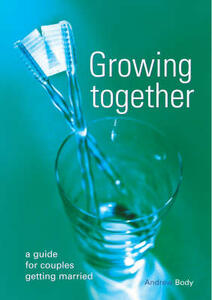 Growing Together: A Guide for Couples Getting Married - Andrew Body - cover