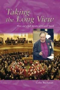Taking the Long View: Three and a Half Decades of General Synod - Colin Buchanan - cover
