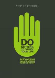 Do Nothing to Change Your Life: Discovering What Happens When You Stop - Stephen Cottrell - cover