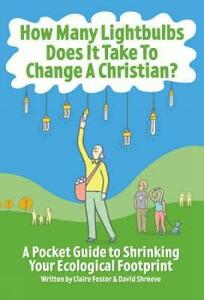 How Many Lightbulbs Does it Take to Change a Christian?: A Pocket Guide to Shrinking Your Ecological Footprint - Claire Foster,David Shreeve - cover