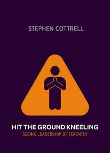 Hit the Ground Kneeling: Seeing Leadership Differently - Stephen Cottrell - cover