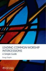 Leading Common Worship Intercessions: A Simple Guide - Doug Chaplin - cover