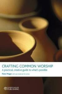 Crafting Common Worship: A Practical, Creative Guide to What's Possible - Peter Moger,Tim Lomax - cover