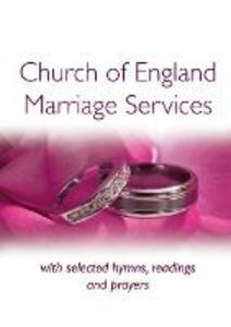 Church of England Marriage Services: with selected hymns, readings and prayers - cover