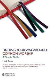 Finding Your Way Around Common Worship: A Simple Guide - Mark Earey - cover