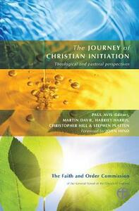 The Journey of Christian Initiation: Theological and Pastoral Perspectives - Paul D. L. Avis,Martin Davie,Harriet A. Harris - cover