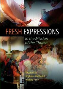 Fresh Expressions in the Mission of the Church: Report of an Anglican-Methodist working party - Church House Publishing,Angican-Methodist Working Party - cover
