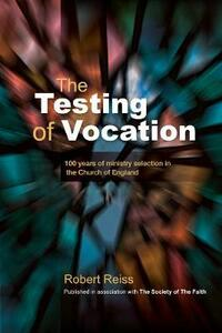 The Testing of Vocation: 100 years of ministry selection in the Church of England - Robert Reiss - cover