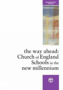 The Way Ahead: Church of England Schools in the New Millennium - Church Schools Review Group - cover