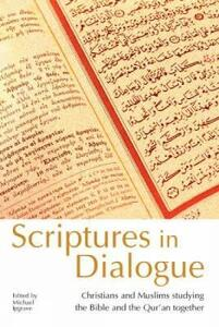 Scriptures in Dialogue: Christians and Muslims Studying the Bible and the Qur'an Together - cover