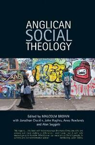 Anglican Social Theology: Renewing the vision today - Malcolm Brown,Alan M. Suggate,Jonathan Chaplin - cover