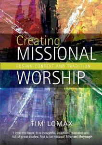 Creating Missional Worship: Fusing context and tradition - Tim Lomax - cover