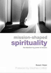Mission-Shaped Spirituality: The Transforming Power of Mission - Susan Hope - cover