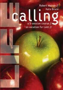 Life Calling: A 5-Session Course on Vocation for Lent - Robert Warren,Kate Bruce - cover