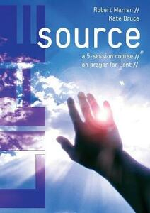 Life Source: A Five-Session Course on Prayer for Lent - Robert Warren,Kate Bruce - cover