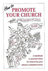 How to Promote Your Church: A Handbook of Practical Ideas for Improving Your Church's Communication - Anne Coombes,Andy Radford,Anne Coomes - cover