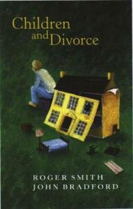 Children and Divorce - Roger Smith,John Bradford - cover