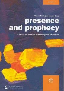 Presence and Prophecy: A Heart for Mission in Theological Education - Mission Theological Advisory Group - cover