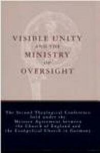 Visible Unity and the Ministry of Oversight: The Second Theological Conference Held under the Meissen Agreement between the Church of England and the Evangelical Church in Germany - cover