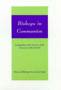 Bishops in Communion: Collegiality in the Service of the Koinonia of the Church - House of Bishops - cover