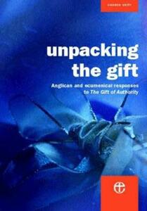 "Unpacking the Gift: Anglican resources for theological reflection on ""The Gift of Authority"" - cover"