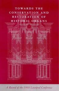 Towards the Conservation and Restoration of Historic Organs: A Record of the 1999 Liverpool Conference - cover
