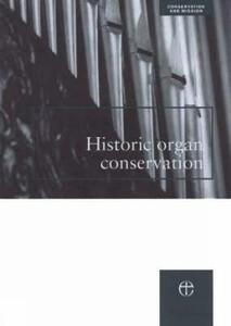 Historic Organ Conservation: A Practical Introduction to Processes and Planning - Dominic Gwynn,Council for the Care of Churches - cover