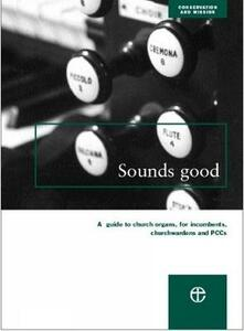 Sounds Good: A guide to church organs, for incumbents, churchwardens and PCCs - Council for the Care of Churches,John Norman,Jim Berrow - cover