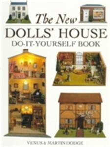 The New Dolls' House Do-it-yourself Book: In 1/12 and 1/16 Scale - Venus Dodge,Martin Dodge - cover