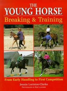 The Young Horse: Breaking and Training - Jennie Loriston Clarke - cover