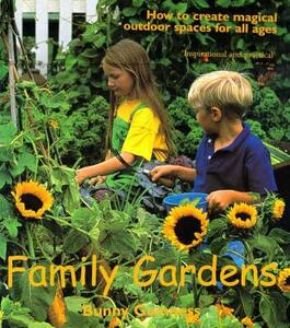 Family Gardens: How to Create Magical Outdoor Spaces for All Ages - Bunny Guinness - cover