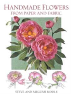 Handmade Flowers from Paper and Fabric - Steve Biddle,Megumi Biddle - cover