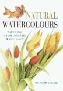Natural Watercolours: Painting from Nature Made Easy - Richard S. Taylor - cover