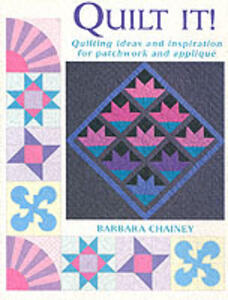 Quilt It?: Ideas and Inspiration for Patchwork and Applique - Barbara Chainey - cover