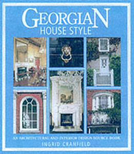 Georgian House Style: An Architectural and Interior Design Source Book - Ingrid Cranfield - cover