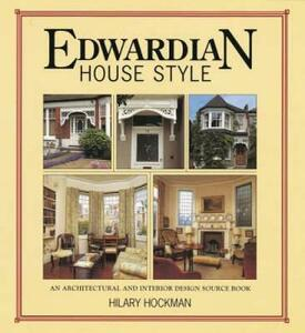 Edwardian House Style: An Architectural and Interior Design Source Book - Hilary Hockman - cover